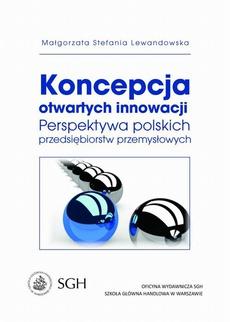 Koncepcja otwartych innowacji. Perspektywa polskich przedsiębiorstw przemysłowych