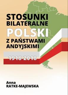 Stosunki bilateralne Polski z państwami andyjskimi 1918‑2018