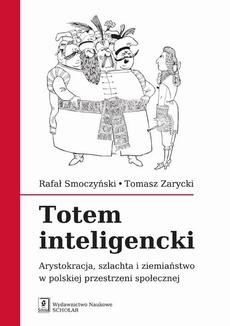 Totem inteligencki. Arystokracja, szlachta i ziemiaństwo w polskiej przestrzeni społecznej