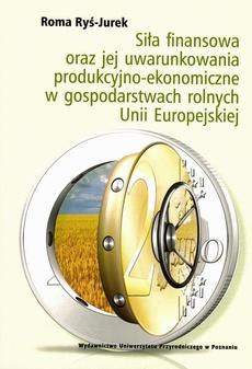 Siła finansowa oraz jej uwarunkowania produkcyjno-ekonomiczne w gospodarstwach rolnych Unii Europejskiej