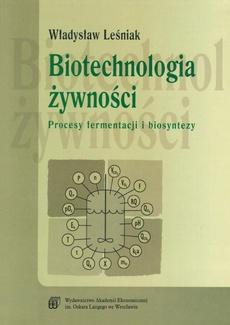 Biotechnologia żywności. Procesy fermentacji i biosyntezy