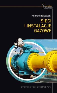 Sieci i instalacje gazowe. Poradnik projektowania, budowy i eksploatacji