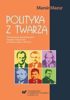 Polityka z twarzą - 04 Personalizacja medialna w polskich kampaniach parlamentarnych w badaniach empirycznych