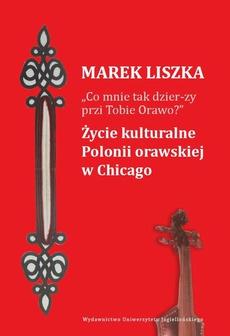 """""""Co mnie tak dzier-zy przi Tobie, Orawo?"""" Życie kulturalne Polonii orawskiej w Chicago"""