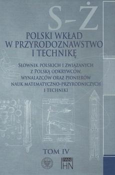 Polski wkład w przyrodoznawstwo i technikę. Tom 4 S-Ż