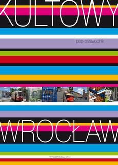 Kultowy Wrocław. Pop-przewodnik