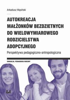 Autokreacja małżonków bezdzietnych do wielowymiarowego rodzicielstwa adopcyjnego