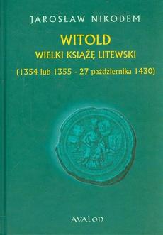 Witold Wielki Książę Litewski 1354 lub 1355 - 27 października 1430