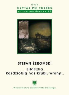 """Czytaj po polsku. T. 4: Stefan Żeromski: """"Siłaczka"""", """"Rozdziobią nas kruki, wrony..."""". Wyd. 3."""