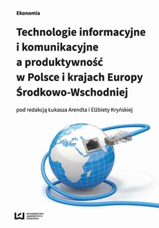 Technologie informacyjne i komunikacyjne a produktywność w Polsce i karajach Europy Środkowo-Wschodniej