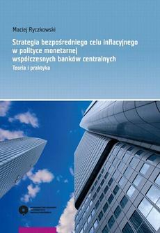 Strategia bezpośredniego celu informacyjnego w polityce monetarnej współczesnych banków centralnych. Teoria i praktyka