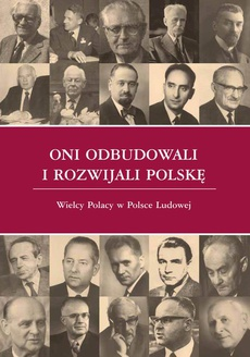 Oni odbudowali i rozwijali Polskę