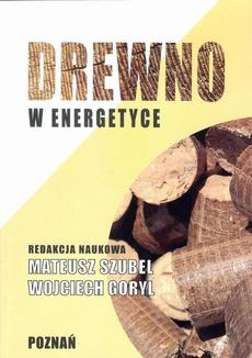 Drewno w energetyce - Produkcja biomasy drzewnej na cele energetyczne wybranych odmian topoli w plantacjach o krótkim i średnim cyklu