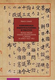 Komunikacja międzykulturowa w polityce. Relacje między Stanami Zjednoczonymi a Japonią w latach 1932–1952
