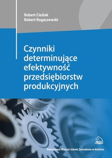 Czynniki determinujące efektywność przedsiębiorstw produkcyjnych