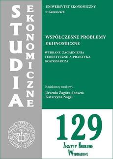 Współczesne problemy ekonomiczne. Wybrane zagadnienia teoretyczne a praktyka gospodarcza. SE 129