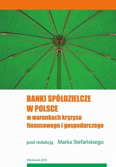Banki spółdzielcze w Polsce w warunkach kryzysu finansowego i gospodarczego