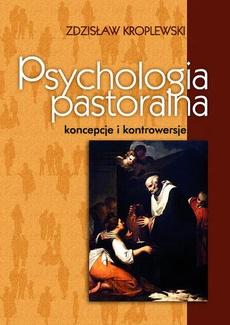 Psychologia pastoralna. Koncepcje i kontrowersje
