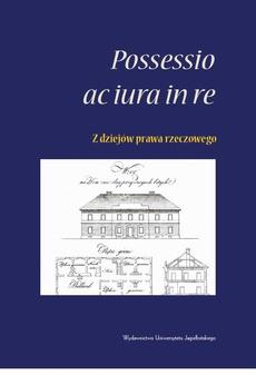 <i>Possessio ac iura in re</i> - z dziejów prawa rzeczowego