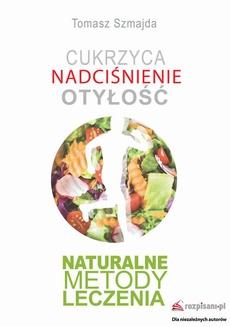 Cukrzyca. Nadciśnienie. Otyłość. Naturalne metody leczenia.