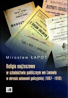 Religia mojżeszowa w szkolnictwie publicznym we Lwowie w okresie autonomii galicyjskiej (1867 - 1918)