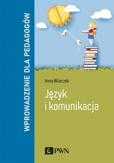Język i komunikacja. Wprowadzenie dla pedagogów