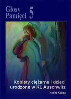 Głosy Pamięci 5. Kobiety ciężarne i dzieci urodzone w KL Auschwitz