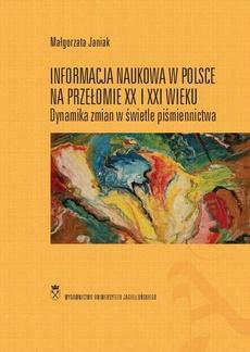 Informacja naukowa w Polsce na przełomie XX i XXI wieku. Dynamika zmian w świetle piśmiennictwa