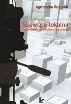 Telewizja lokalna w upowszechnianiu kultury regionalnej