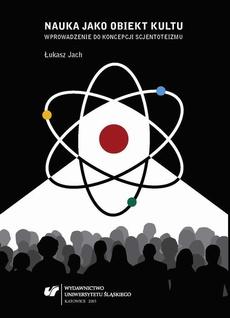 Nauka jako obiekt kultu - 04 Scjentoteizm — definicja, charakterystyka i uwarunkowania zjawiska