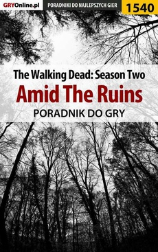 The Walking Dead: Season Two - Amid The Ruins - poradnik do gry