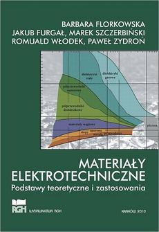 Materiały elektrotechniczne. Podstawy teoretyczne i zastosowania.