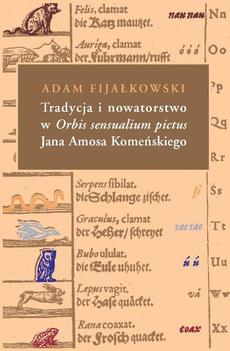 Tradycja i nowatorstwo w Orbis sensualium pictus Jana Amosa Komeńskiego