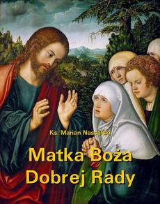 Matka Boża Dobrej Rady. Z dodatkiem modlitw do Najświętszej Maryi Panny