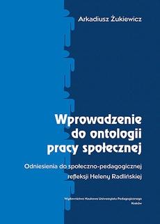 Wprowadzenie do ontologii pracy społecznej. Odniesienia do społeczno-pedagogicznej refleksji Heleny Radlińskiej