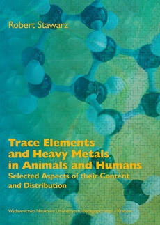 Trace Elements and Heavy Metals in Animals and Humans. Selected Aspects of their Content and Distribution