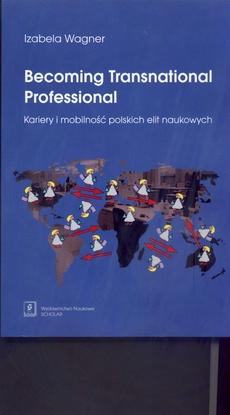 Becoming Transnational Professional Kariery i mobilność polskich elit naukowych