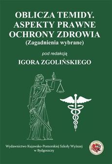 Oblicza Temidy. Aspekty prawne ochrony zdrowia (zagadnienia wybrane)