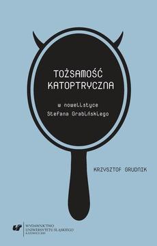 Tożsamość katoptryczna w nowelistyce Stefana Grabińskiego - 03 Rozdz. 3. Komuni(kacj)a; Zakończenie; Bibliografia