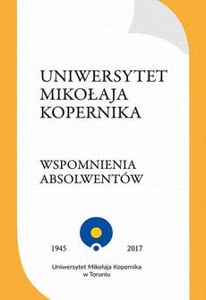 Uniwersytet Mikołaja Kopernika. Wspomnienia absolwentów. Plon czwartego konkursu ogłoszonego w 2014 roku przez Stowarzyszenie Absolwentów UMK