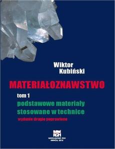Materiałoznawstwo. Tom 1. Podstawowe materiały stosowane w technice