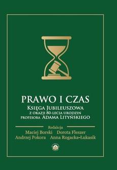 Prawo i czas. Księga Jubileuszowa z okazji 80-lecia urodzin Profesora Adama Lityńskiego