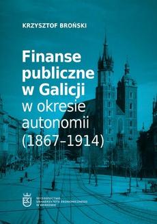 Finanse publiczne w Galicji w okresie autonomii (1867–1914)