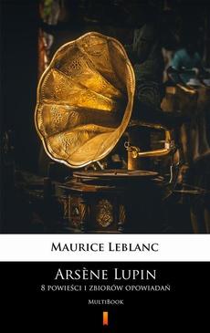 Arsène Lupin. 8 powieści i zbiorów opowiadań