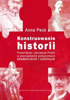 Konstruowanie historii. Prezentacja i percepcja Polski w amerykańskich podręcznikach akademickich i szkolnych