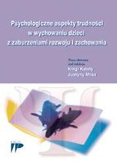 Psychologiczne aspekty trudności w wychowaniu dzieci z zaburzeniami rozwoju i zachowania