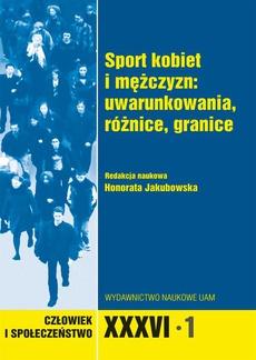 Człowiek i społeczeństwo XXXVI 1. Sport kobiet i mężczyzn: uwarunkowania, różnice, granice