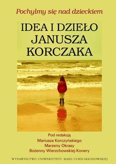 Pochylmy się nad dzieckiem, Idea i dzieło Janusza Korczaka