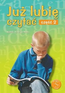 Już lubię czytać. Część 2. Ćwiczenia w czytaniu ze zrozumieniem