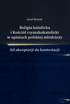 Religia katolicka i Kościół rzymskokatolicki w opiniach polskiej młodzieży